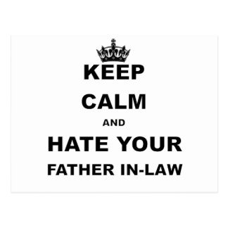 KEEP CALM AND HATE YOUR FATHER IN LAW POSTCARD