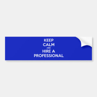 Keep calm and hire A professional Bumper Sticker