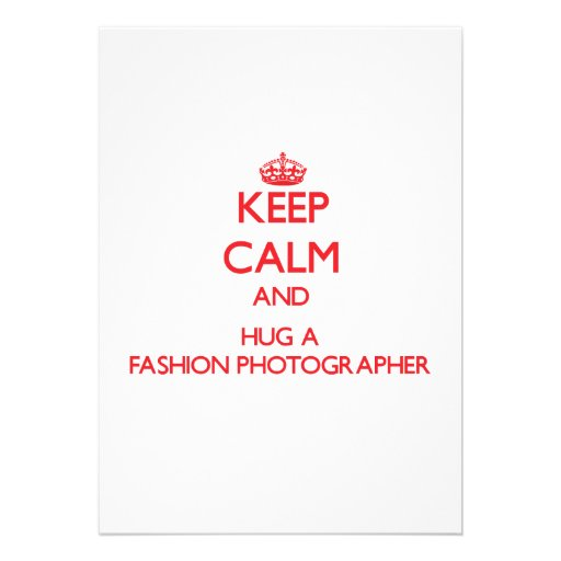 Keep Calm and Hug a Fashion Photographer Personalized Invite