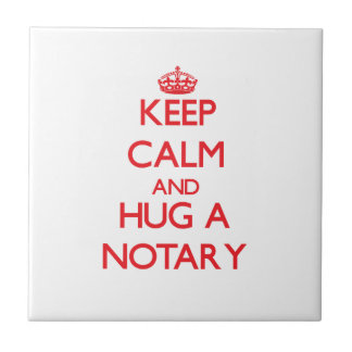 Keep Calm and Hug a Notary Ceramic Tiles
