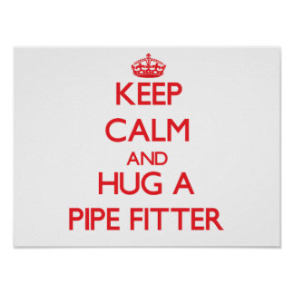 Keep Calm and Hug a Pipe Fitter Print