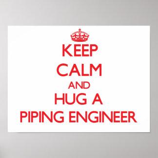 Keep Calm and Hug a Piping Engineer Posters