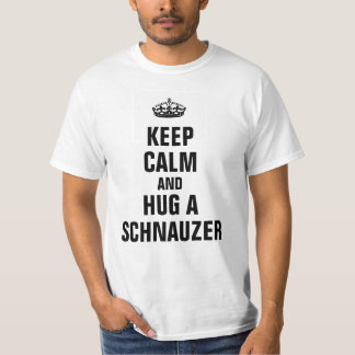 Keep calm and hug a Schnauzer T-Shirt