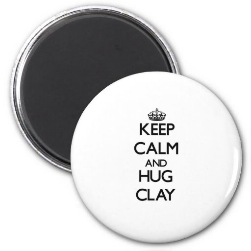 Keep Calm and Hug Clay Magnet