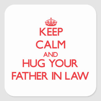 Keep Calm and HUG  your Father-in-Law Square Stickers