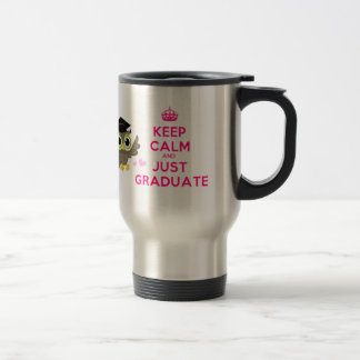 Keep Calm and Just Graduate Stainless Steel Travel Mug