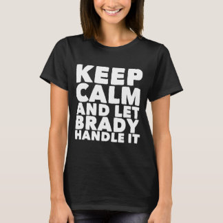 Keep calm and let brady handle it T-Shirt