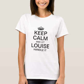 Keep calm and let LOUISE handle it T-Shirt