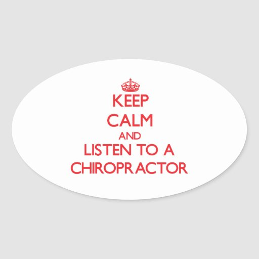 Keep Calm and Listen to a Chiropractor Oval Stickers