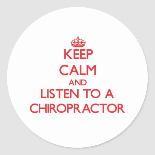 Keep Calm and Listen to a Chiropractor Round Stickers
