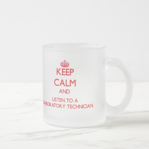 Keep Calm and Listen to a Laboratory Technician Mug