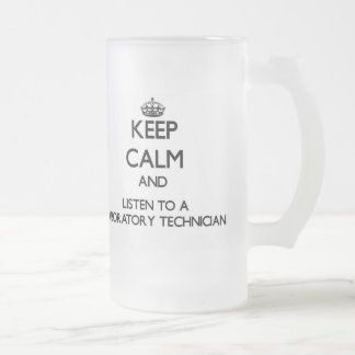 Keep Calm and Listen to a Laboratory Technician 16 Oz Frosted Glass Beer Mug