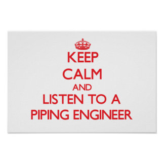 Keep Calm and Listen to a Piping Engineer Print
