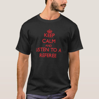 Keep Calm and Listen to a Referee T-Shirt