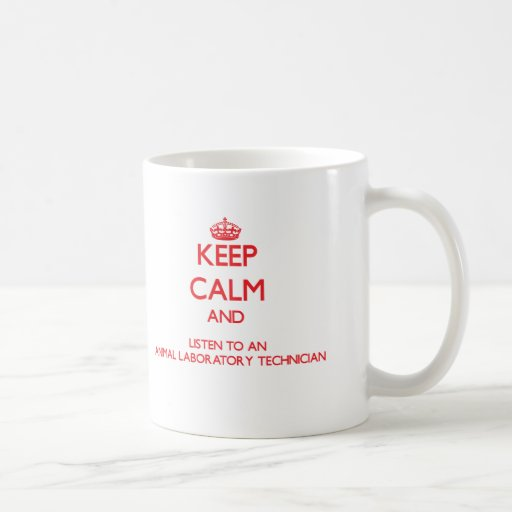 Keep Calm and Listen to an Animal Laboratory Techn Coffee Mug