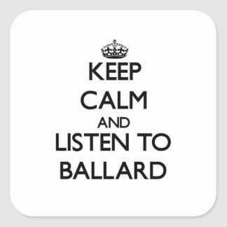 Keep calm and Listen to Ballard Square Sticker