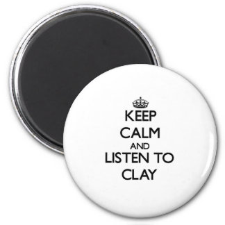 Keep calm and Listen to Clay 6 Cm Round Magnet