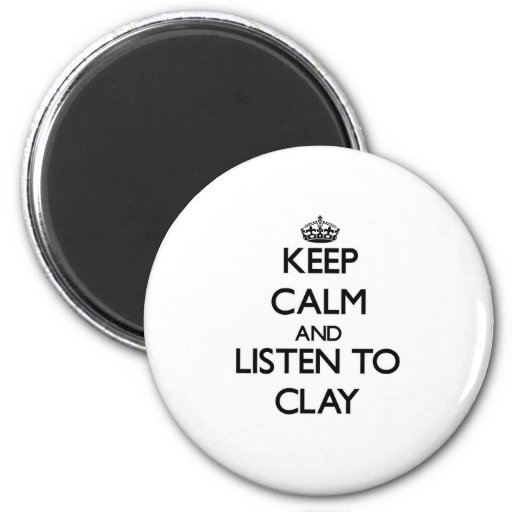 Keep Calm and Listen to Clay Refrigerator Magnets