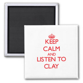 Keep calm and Listen to Clay Fridge Magnet