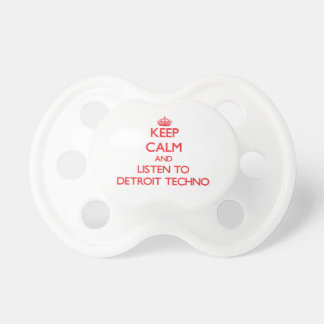 Keep calm and listen to DETROIT TECHNO Pacifier