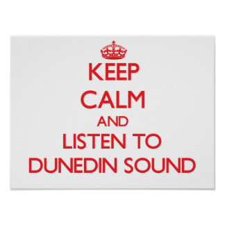 Keep calm and listen to DUNEDIN SOUND Posters