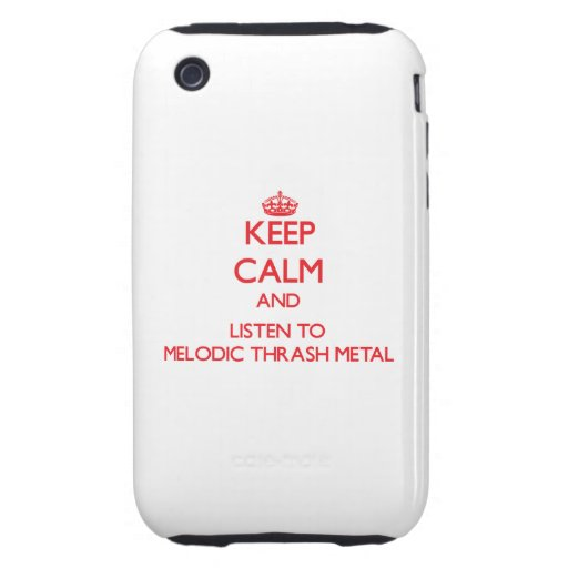 Keep calm and listen to MELODIC THRASH METAL iPhone 3 Tough Case