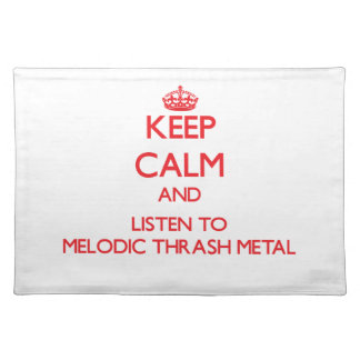 Keep calm and listen to MELODIC THRASH METAL Place Mats