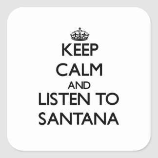 Keep calm and Listen to Santana Square Sticker