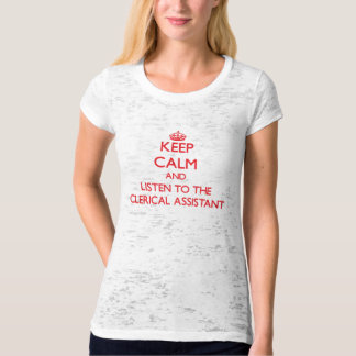 Keep Calm and Listen to the Clerical Assistant Shirts