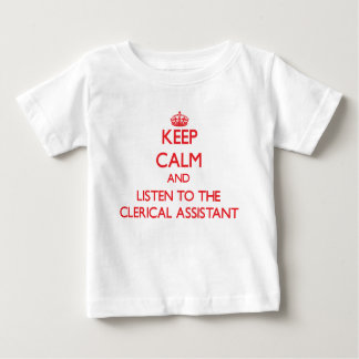 Keep Calm and Listen to the Clerical Assistant T-shirt