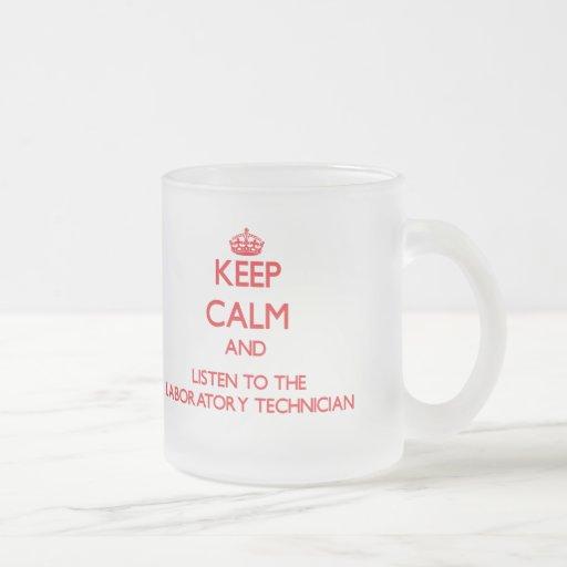Keep Calm and Listen to the Laboratory Technician Coffee Mug