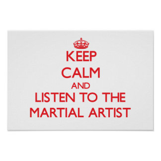 Keep Calm and Listen to the Martial Artist Poster