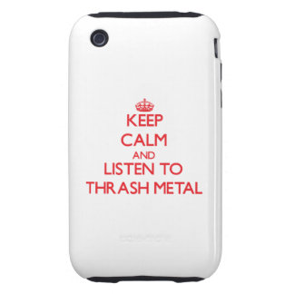 Keep calm and listen to THRASH METAL iPhone 3 Tough Case