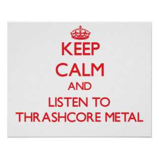 Keep calm and listen to THRASHCORE METAL Poster