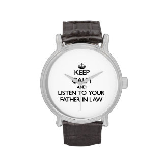 Keep Calm and Listen to  your Father-in-Law Wrist Watches