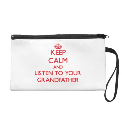 Keep Calm and Listen to  your Grandfather Wristlet Clutch
