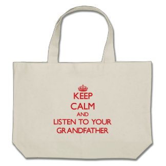 Keep Calm and Listen to  your Grandfather Canvas Bags
