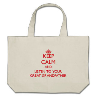 Keep Calm and Listen to  your Great Grandfather Tote Bags