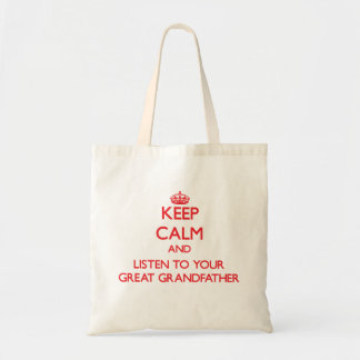 Keep Calm and Listen to  your Great Grandfather Tote Bag