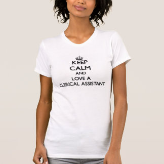 Keep Calm and Love a Clerical Assistant T Shirts