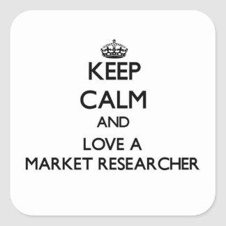 Keep Calm and Love a Market Researcher Square Sticker