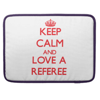Keep Calm and Love a Referee Sleeve For MacBooks