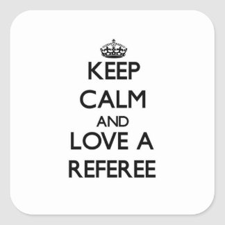 Keep Calm and Love a Referee Square Sticker