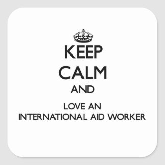Keep Calm and Love an International Aid Worker Square Sticker