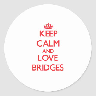 Keep calm and love Bridges Round Sticker