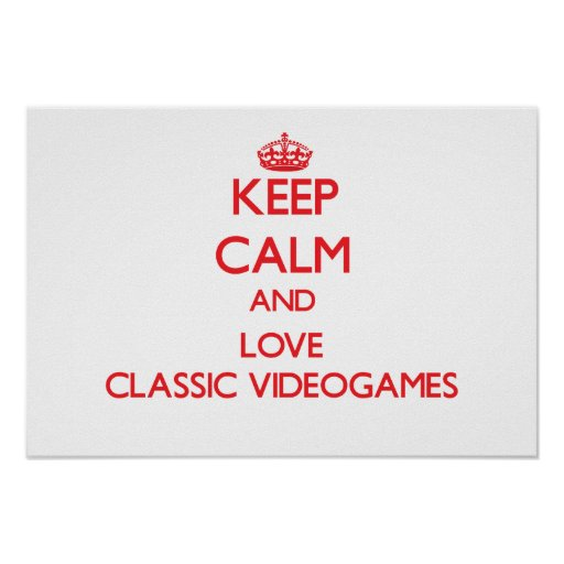 Keep calm and love Classic Videogames Posters