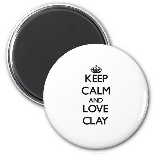 Keep calm and love Clay Fridge Magnet