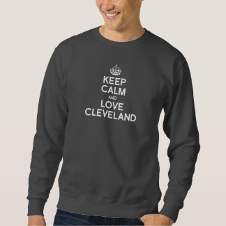 KEEP CALM AND LOVE CLEVELAND -- .png Sweatshirt