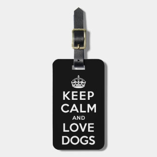 Keep Calm and Love Dogs Luggage Tag