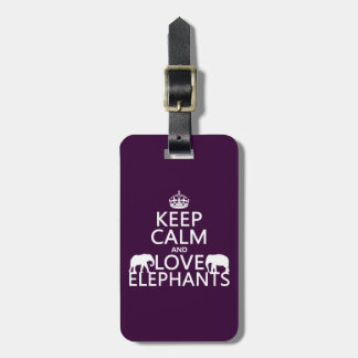 Keep Calm and Love Elephants (any color) Luggage Tag